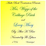 Mrs. Wiggs of the Cabbage Patch and Lovey Mary (Classic Books on CD Collection [UNABRIDGED]