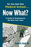 img - for So You Got Into Medical School... Now What?: A Guide to Preparing for the Next Four Years by Paull MD Daniel R (2015-03-11) Paperback book / textbook / text book