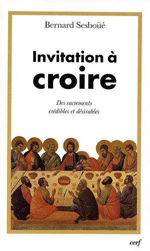 Invitation à croire : Tome 2, Des sacrements crédibles et désirables