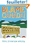 Blame Canada!: South Park And Contemp...