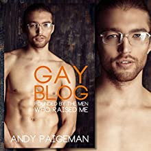 Gay Blog: Pounded by the Men Who Raised Me Audiobook by Andy Paigeman Narrated by Andy Paigeman