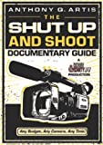 The Shut Up and Shoot Documentary Guide: A Down &amp; Dirty DV Production