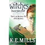 Witches Incorporated: Book 2 of the Rogue Agent Novelsby K. E. Mills