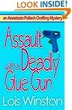 Assault with a Deadly Glue Gun (an Anastasia Pollack Crafting Mystery) (Volume 1)
