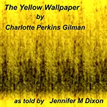 The Yellow Wallpaper: A Story (       UNABRIDGED) by Charlotte Perkins Gilman Narrated by Jennifer M. Dixon
