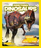National Geographic Kids Everything Dinosaurs: Chomp on Tons of Earthshaking Facts and Fun