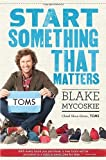 img - for Blake Mycoskie'sStart Something That Matters [Hardcover]2011 book / textbook / text book