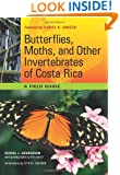 Butterflies, Moths, and Other Invertebrates of Costa Rica: A Field Guide (The Corrie Herring Hooks Series)