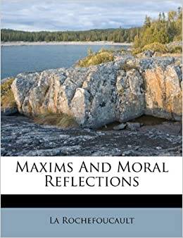 Maxims And Moral Reflections La Rochefoucault
