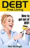 Debt Free Living: How to get out of Debt and STAY out of Debt (Traction Book 1)