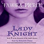 Lady Knight: Book 4 of the Protector of the Small Quartet (       UNABRIDGED) by Tamora Pierce Narrated by Bernadette Dunne