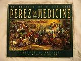 Perez on Medicine: The Whimsical Art of Jose S. Perez