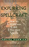 Exploring Spellcraft: How to Create and Cast Effective Spells (1564144941) by Dunwich, Gerina