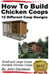 How to Build Chicken Coops 12 Differe...