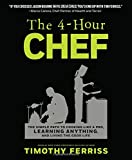 The 4-Hour Chef: The Simple Path to Cooking Like a Pro, Learning Any Skill & Living the Good Life