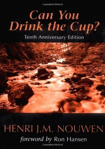Can You Drink the Cup? 10th (tenth) Anniversary Edition by Henri J. M. Nouwen published by Ave Maria Press (2006) Paperback