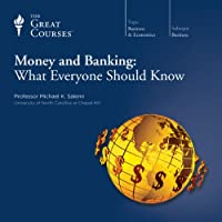 Money and Banking: What Everyone Should Know  by The Great Courses Narrated by Professor Michael K. Salemi