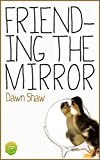 Friending the Mirror: Changing How You See Your Reflection