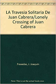 the lonely crossing of juan cabrera The lonely crossing of juan cabrera - fraxedas, j joaquin - new paperback book $1534 free shipping  the lonely crossing of juan cabrera: a novel by fraxedas, j.