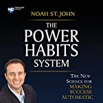 The Power Habits System: The New Science for Making Success Automatic | Noah St. John