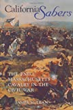 California Sabers: The 2nd Massachusetts Cavalry in the Civil War