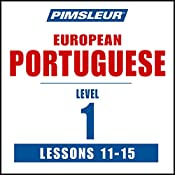 Pimsleur Portuguese (European) Level 1, Lessons 11-15: Learn to Speak and Understand European Portuguese with Pimsleur Language Programs |  Pimsleur