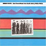 Mbube Roots: Zulu Choral Music From South Africa, 1930s-1960s