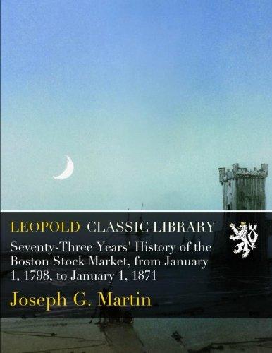 seventy-three-years-history-of-the-boston-stock-market-from-january-1-1798-to-january-1-1871