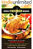 Whole Chicken Recipes: LEARN HOW TO COOK A WHOLE CHICKEN With These 36 Fast and Easy  CHICKEN RECIPES