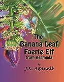 The Banana Leaf Faerie Elf From Bermuda