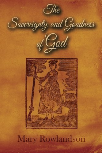 "mary rowlandson sovereignty and goodness of god essay Mary rowlandson essay examples top tag's  a summary and analysis of ""the sovereignty and goodness of god"" by mary rowlandson (1246 words, 2 pages."