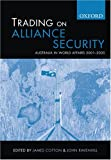 Trading on Alliance Security: Australia in World Affairs 2001-2005 (0195550560) by Cotton, James