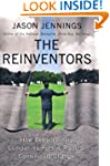 The Reinventors: How Extraordinary Co...