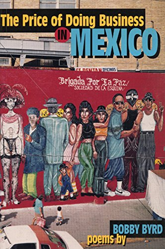 The Price of Doing Business in Mexico: And Other Poems, Byrd, Bobby