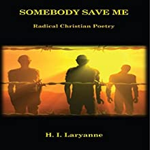 Somebody Save Me: Radical Christian Poetry Audiobook by H. I. Laryanne Narrated by Dana Shay