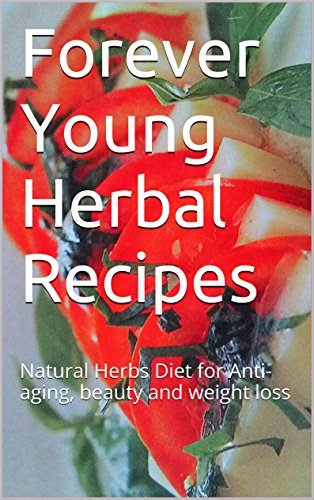 Forever Young Herbal Recipes: Natural Herbs Diet for Anti-aging, beauty and weight loss by Alvina Ng