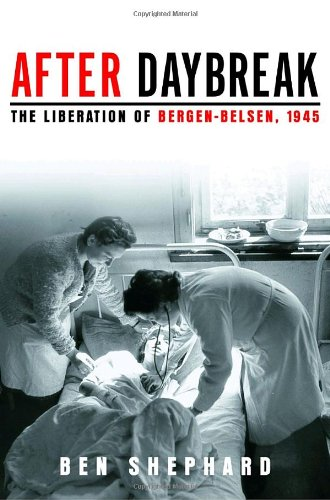 After Daybreak: The Liberation of Bergen-Belsen, 1945