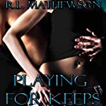 Playing for Keeps (       UNABRIDGED) by R. L. Mathewson Narrated by Fran Jewels