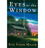 img - for [ Eyes at the Window [ EYES AT THE WINDOW ] By Miller, Evie Yoder ( Author )Oct-01-2004 Paperback book / textbook / text book
