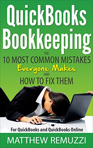 QuickBooks Bookkeeping: The 10 Most Common Mistakes Everyone Makes and How to Fix Them for QuickBooks and QuickBooks Online