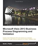 David J. Parker Microsoft VISIO 2013 Business Process Diagramming and Validation