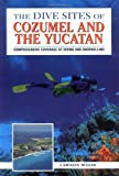 The Dive Sites of Cozumel, Cancun and the Mayan Riviera Lawson Wood