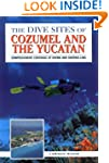 The Dive Sites of Cozumel, Cancun and...