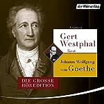 Gert Westphal liest Johann Wolfgang von Goethe: Die große Höredition | Johann Wolfgang von Goethe
