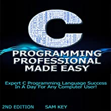 C Programming Professional Made Easy: Expert C Programming Language Success in a Day for Any Computer User! (       UNABRIDGED) by Sam Key Narrated by Millian Quinteros