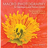 Macro Photography for Gardeners and Nature Lovers: The Essential Guide to Digital Techniquesby Alan L. Detrick