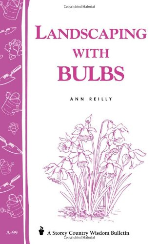 Landscaping with Bulbs: Storey Country Wisdom Bulletin A-99, Ann Reilly