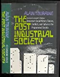 The post-industrial society;: Tomorrow's social history: classes, conflicts and culture in the programmed society (0394462572) by Touraine, Alain