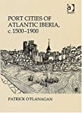img - for Port Cities of Atlantic Iberia, c. 15001900 book / textbook / text book