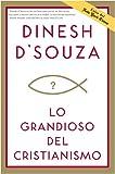 Lo grandioso del cristianismo (Spanish Edition) (1414329784) by D'Souza, Dinesh